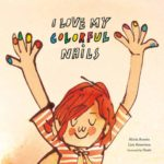 Book cover of I Love My Colorful Nails by Alicia Acosta and Luis Amavisca